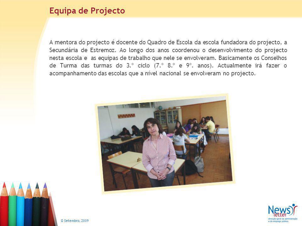 © Setembro, 2009 A mentora do projecto é docente do Quadro de Escola da escola fundadora do projecto, a Secundária de Estremoz.