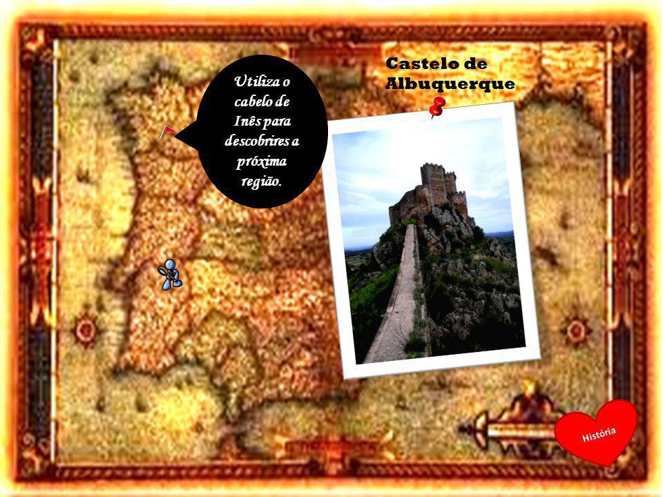 Utiliza o cabelo de Inês para descobrires a próxima região. História Castelo de Albuquerque