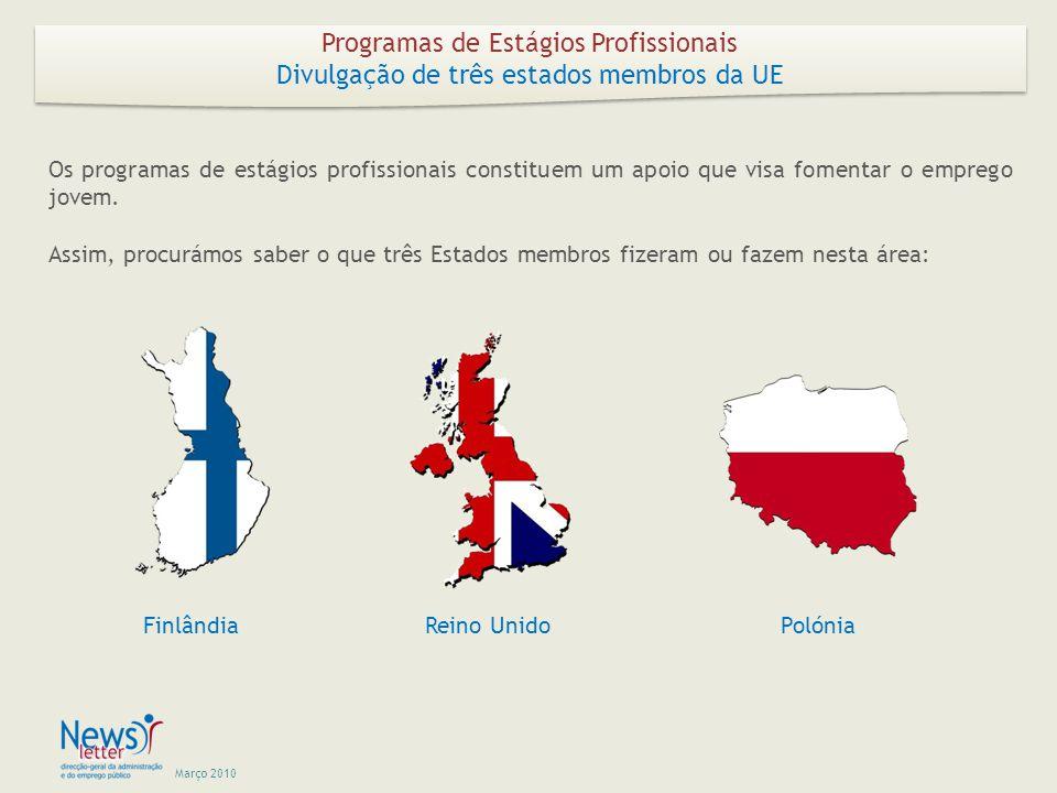 Março 2010 Programas de Estágios Profissionais Divulgação de três estados membros da UE Programas de Estágios Profissionais Divulgação de três estados membros da UE Os programas de estágios profissionais constituem um apoio que visa fomentar o emprego jovem.