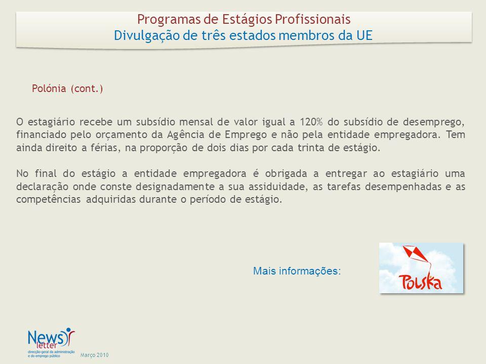 Março 2010 O estagiário recebe um subsídio mensal de valor igual a 120% do subsídio de desemprego, financiado pelo orçamento da Agência de Emprego e não pela entidade empregadora.