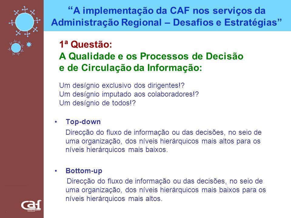 A implementação da CAF nos serviços da Administração Regional – Desafios e Estratégias Top-down Direcção do fluxo de informação ou das decisões, no se