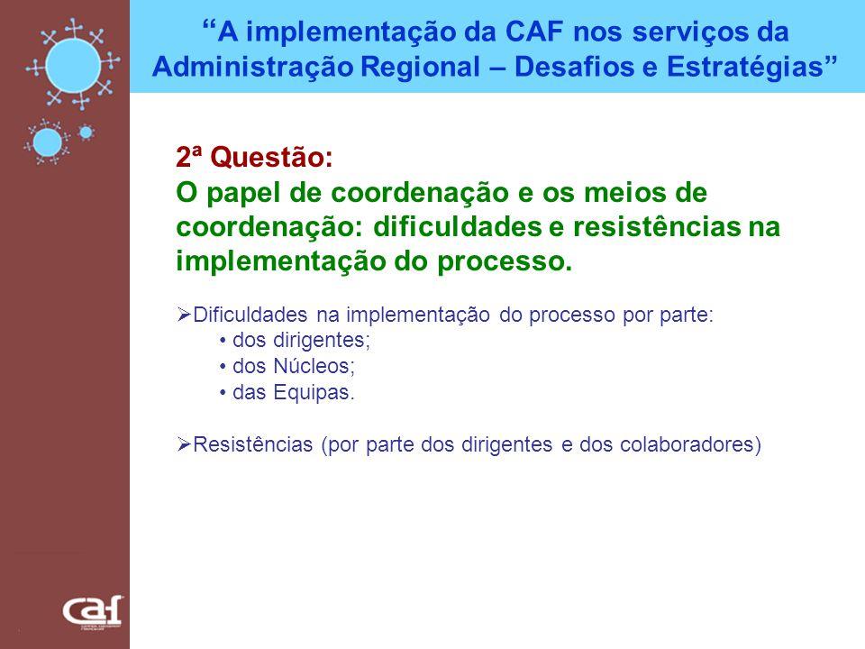 A implementação da CAF nos serviços da Administração Regional – Desafios e Estratégias 2ª Questão: O papel de coordenação e os meios de coordenação: d