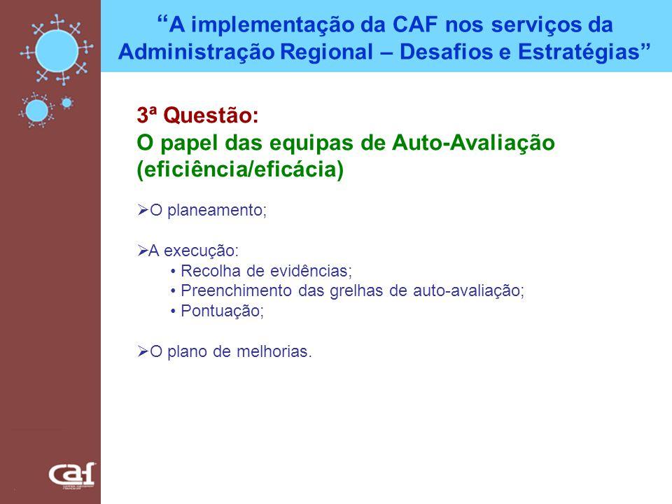 A implementação da CAF nos serviços da Administração Regional – Desafios e Estratégias 3ª Questão: O papel das equipas de Auto-Avaliação (eficiência/e