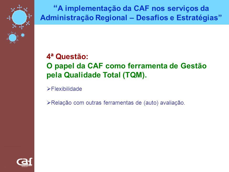 A implementação da CAF nos serviços da Administração Regional – Desafios e Estratégias 4ª Questão: O papel da CAF como ferramenta de Gestão pela Quali