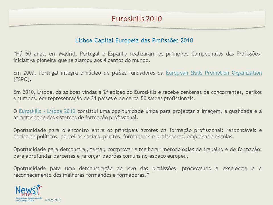 Março 2010 Euroskills 2010 Lisboa Capital Europeia das Profissões 2010 Há 60 anos, em Madrid, Portugal e Espanha realizaram os primeiros Campeonatos das Profissões, iniciativa pioneira que se alargou aos 4 cantos do mundo.
