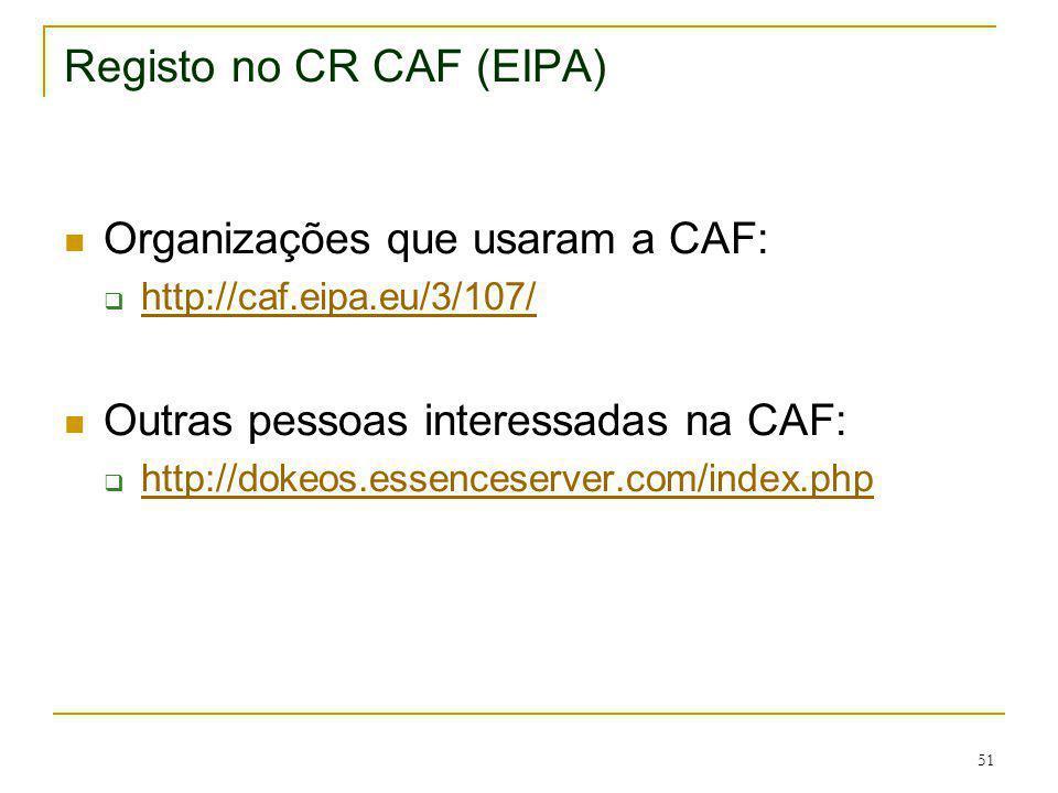 51 Registo no CR CAF (EIPA) Organizações que usaram a CAF: http://caf.eipa.eu/3/107/ Outras pessoas interessadas na CAF: http://dokeos.essenceserver.c