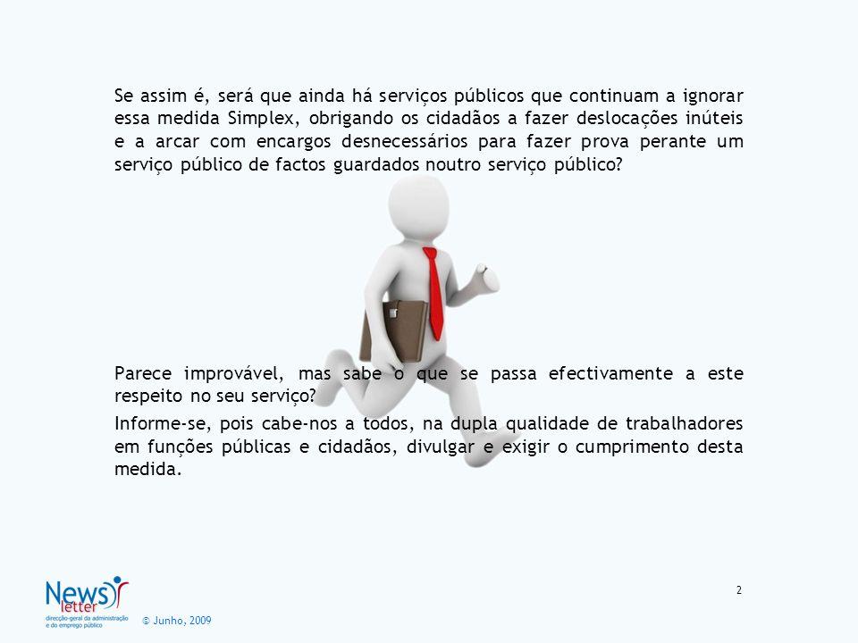 © Junho, 2009 A Direcção-Geral da Administração e do Emprego Público aderiu ao sistema tendo, sobretudo, em vista simplificar e facilitar a vida dos cidadãos candidatos nos seus procedimentos de recrutamentos de pessoal.