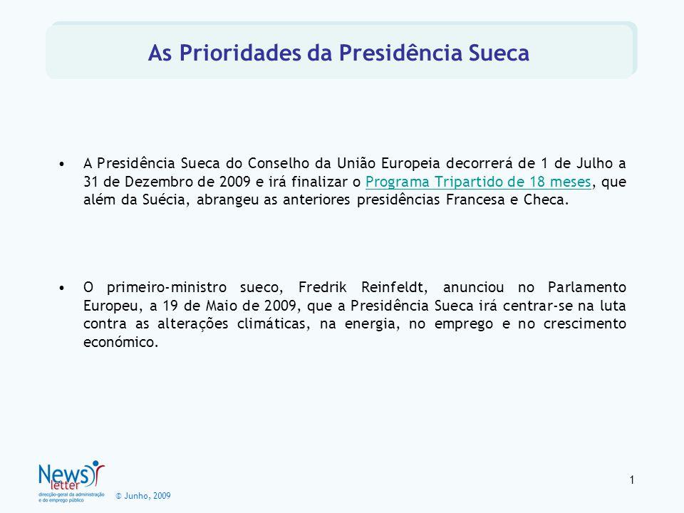 © Junho, 2009 A Presidência Sueca do Conselho da União Europeia decorrerá de 1 de Julho a 31 de Dezembro de 2009 e irá finalizar o Programa Tripartido