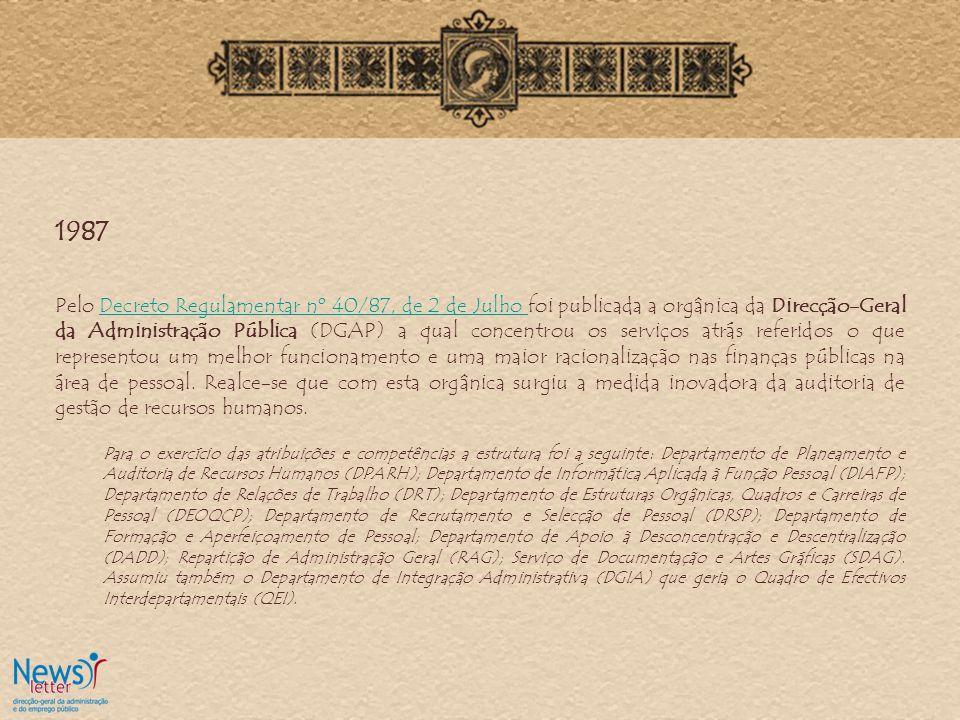 1987 Pelo Decreto Regulamentar nº 40/87, de 2 de Julho foi publicada a orgânica da Direcção-Geral da Administração Pública (DGAP) a qual concentrou os serviços atrás referidos o que representou um melhor funcionamento e uma maior racionalização nas finanças públicas na área de pessoal.