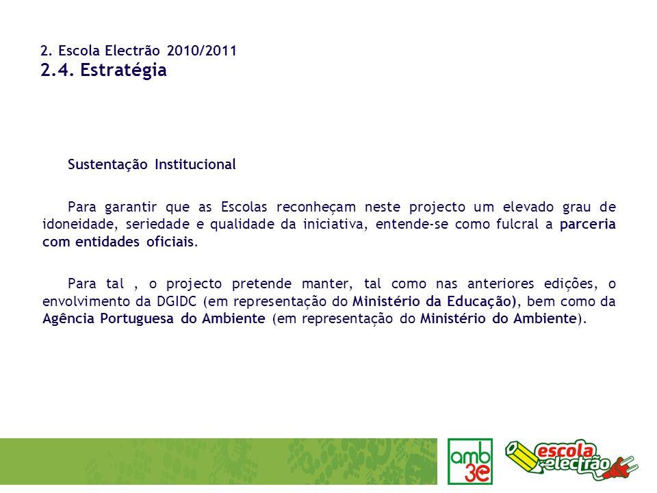 2. Escola Electrão 2010/2011 2.4. Estratégia Sustentação Institucional Para garantir que as Escolas reconheçam neste projecto um elevado grau de idone
