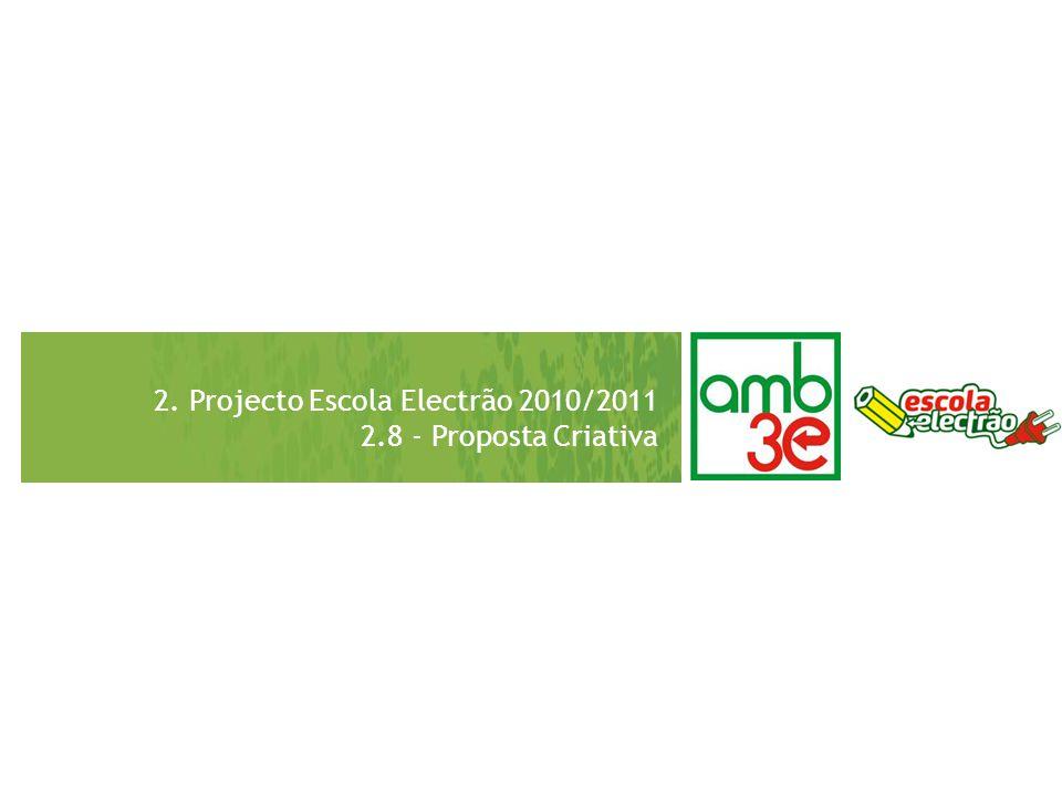 2. Projecto Escola Electrão 2010/2011 2.8 - Proposta Criativa