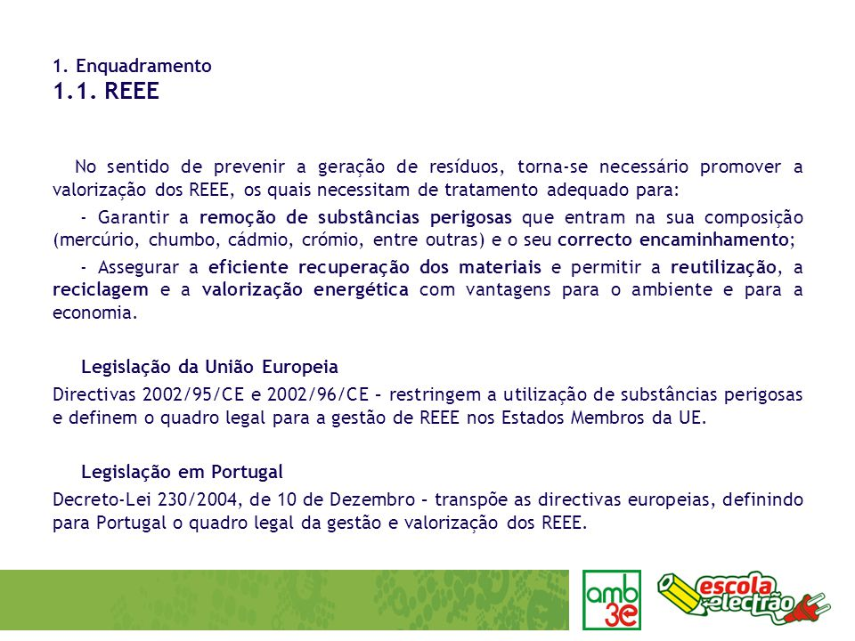 No sentido de prevenir a geração de resíduos, torna-se necessário promover a valorização dos REEE, os quais necessitam de tratamento adequado para: -