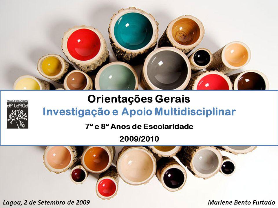 Orientações Gerais Investigação e Apoio Multidisciplinar 7º e 8º Anos de Escolaridade 2009/2010 Marlene Bento FurtadoLagoa, 2 de Setembro de 2009