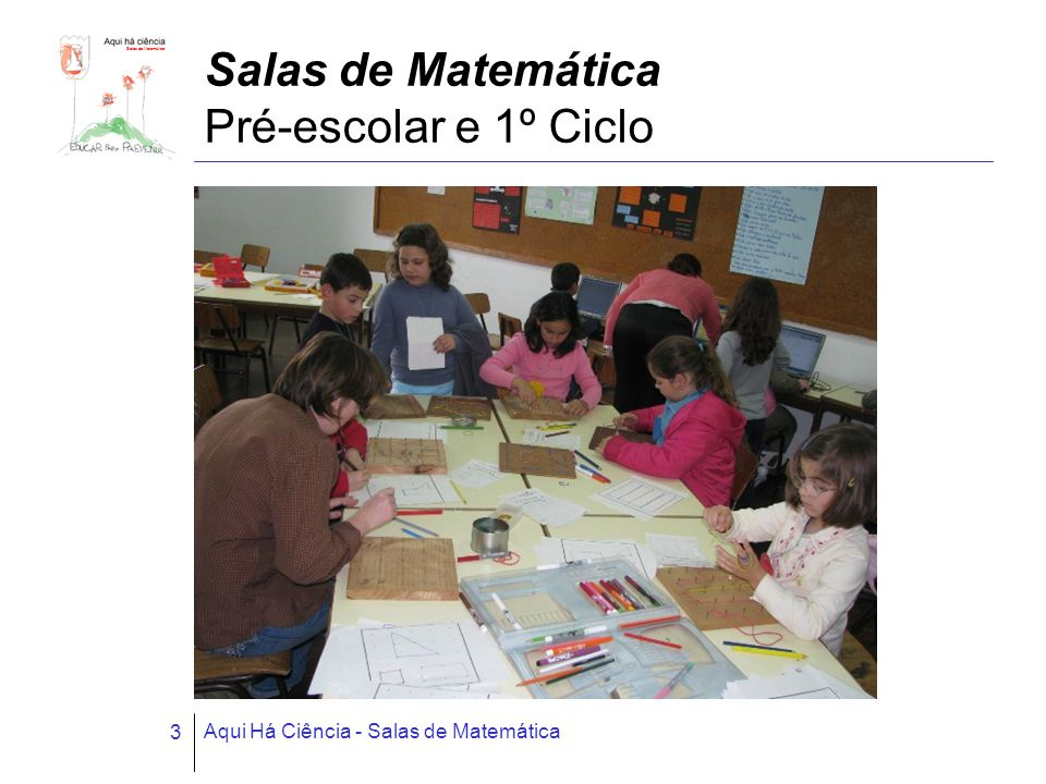 Salas de Matemática Aqui Há Ciência - Salas de Matemática 3 Salas de Matemática Pré-escolar e 1º Ciclo