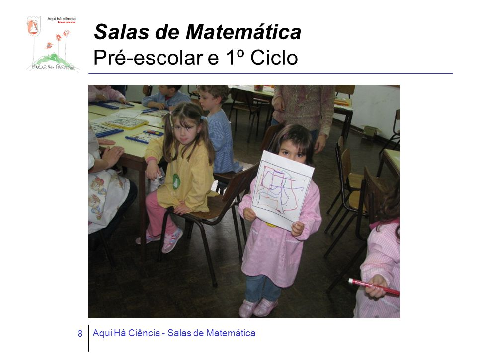Salas de Matemática Aqui Há Ciência - Salas de Matemática 8 Salas de Matemática Pré-escolar e 1º Ciclo