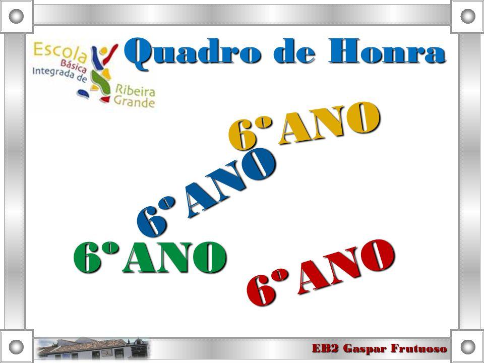 6º ANO EB2 Gaspar Frutuoso 6º ANO Quadro de Honra