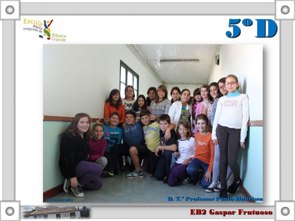 5º D EB2 Gaspar Frutuoso 6ºD 2011/2012 D. T.ª Professor Paulo Mourisca