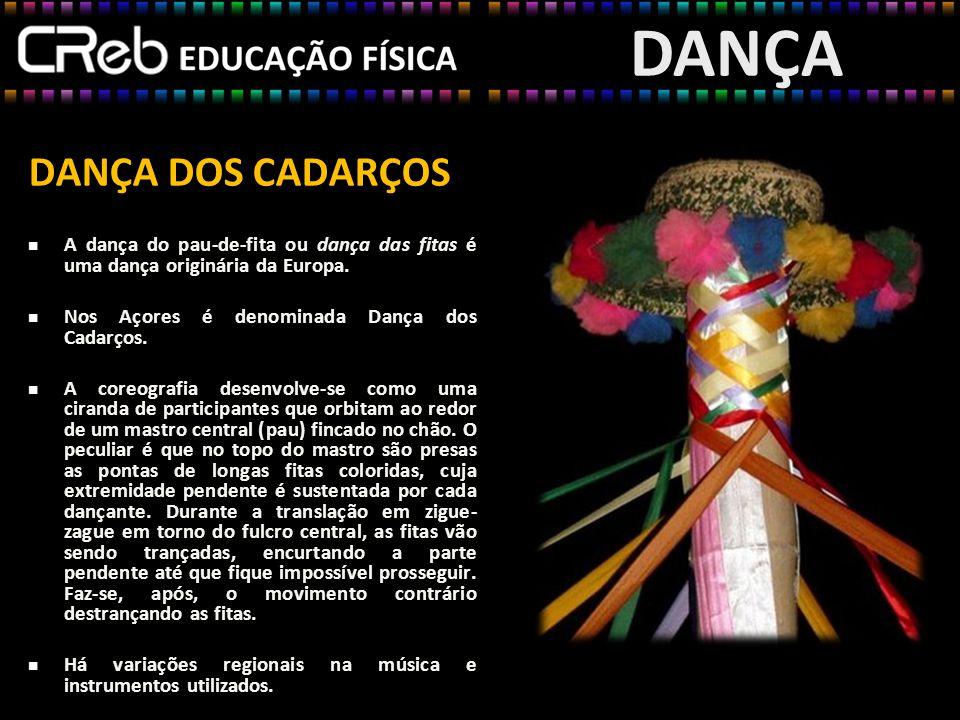 DANÇA DOS CADARÇOS A dança do pau-de-fita ou dança das fitas é uma dança originária da Europa. Nos Açores é denominada Dança dos Cadarços. A coreograf