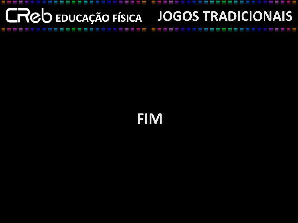 FIM JOGOS TRADICIONAIS