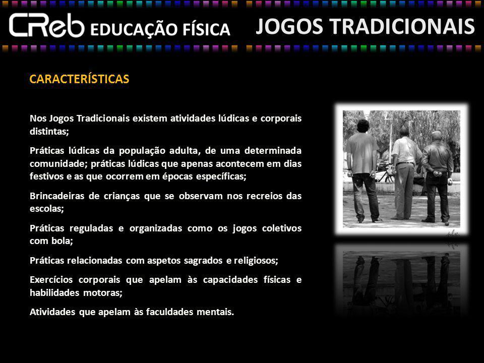 JOGOS TRADICIONAIS Nos Jogos Tradicionais existem atividades lúdicas e corporais distintas; Práticas lúdicas da população adulta, de uma determinada c