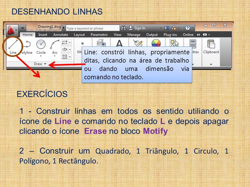DESENHANDO LINHAS Line: constrói linhas, propriamente ditas, clicando na área de trabalho ou dando uma dimensão via comando no teclado.
