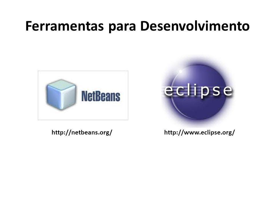 Ferramentas para Desenvolvimento http://netbeans.org/http://www.eclipse.org/