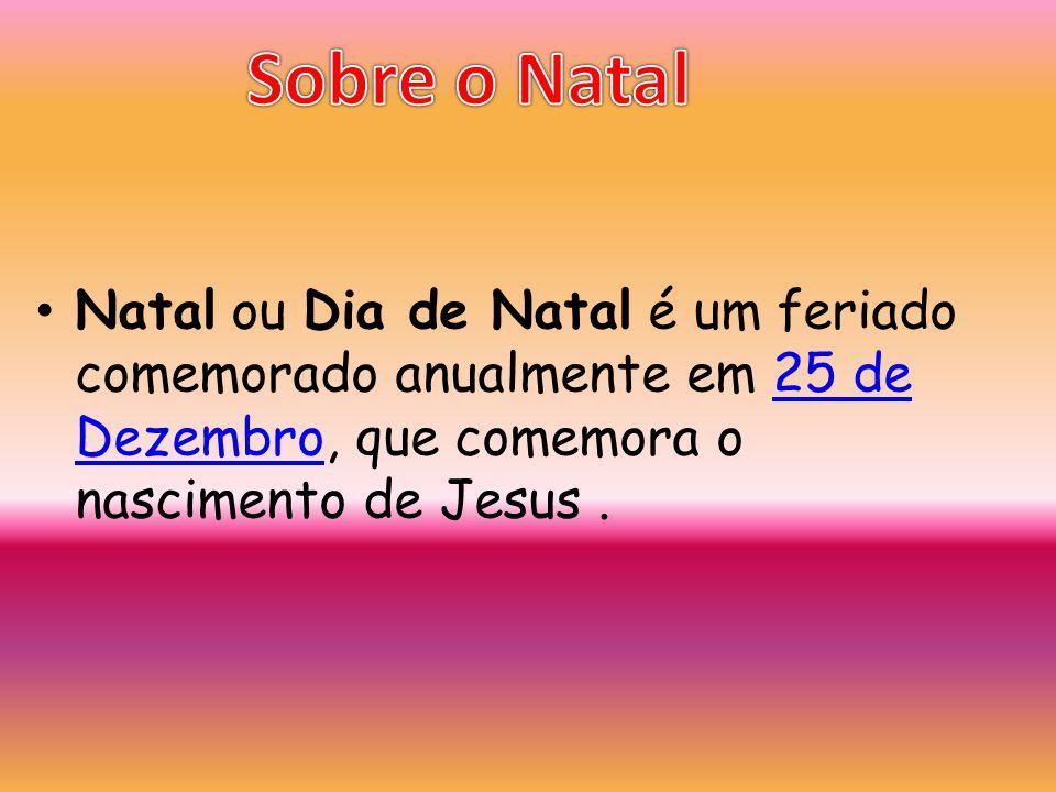 Natal ou Dia de Natal é um feriado comemorado anualmente em 25 de Dezembro, que comemora o nascimento de Jesus.25 de Dezembro