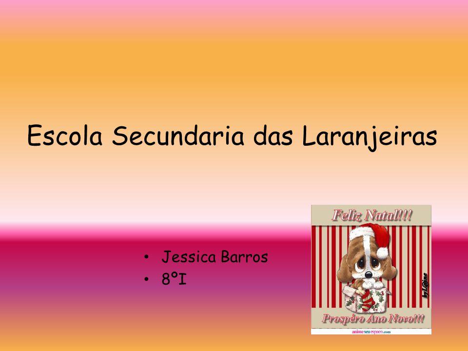 Escola Secundaria das Laranjeiras Jessica Barros 8ºI