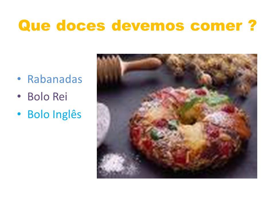 Que doces devemos comer ? Rabanadas Bolo Rei Bolo Inglês