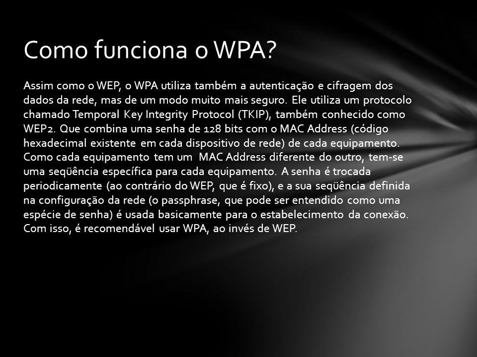 Assim como o WEP, o WPA utiliza também a autenticação e cifragem dos dados da rede, mas de um modo muito mais seguro. Ele utiliza um protocolo chamado