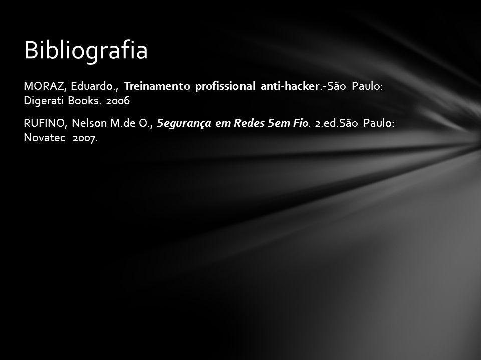 MORAZ, Eduardo., Treinamento profissional anti-hacker.-São Paulo: Digerati Books. 2006 RUFINO, Nelson M.de O., Segurança em Redes Sem Fio. 2.ed.São Pa