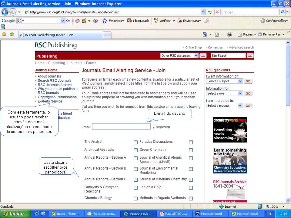 Com esta ferramenta, o usuário pode receber através do e-mail atualizações do conteúdo de um ou mais periódicos Basta clicar e escolher o/os periódico(s) E-mail do usuário
