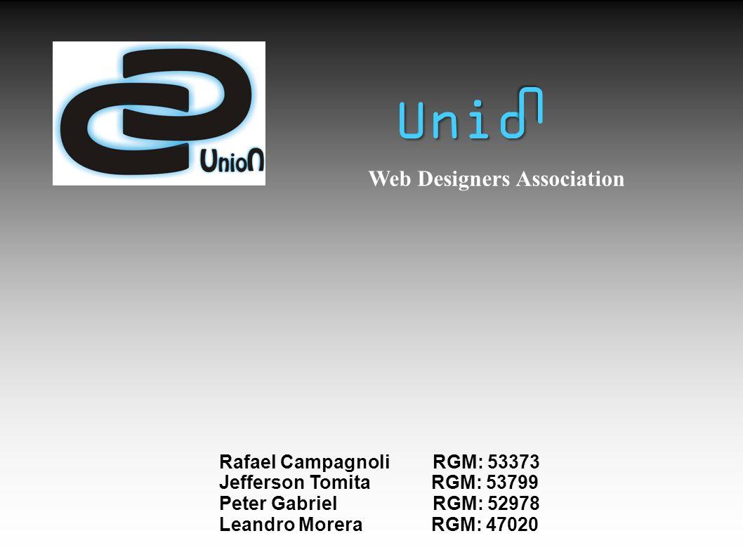 Rafael CampagnoliRGM: 53373 Jefferson Tomita RGM: 53799 Peter GabrielRGM: 52978 Leandro Morera RGM: 47020 Web Designers Association Unio U