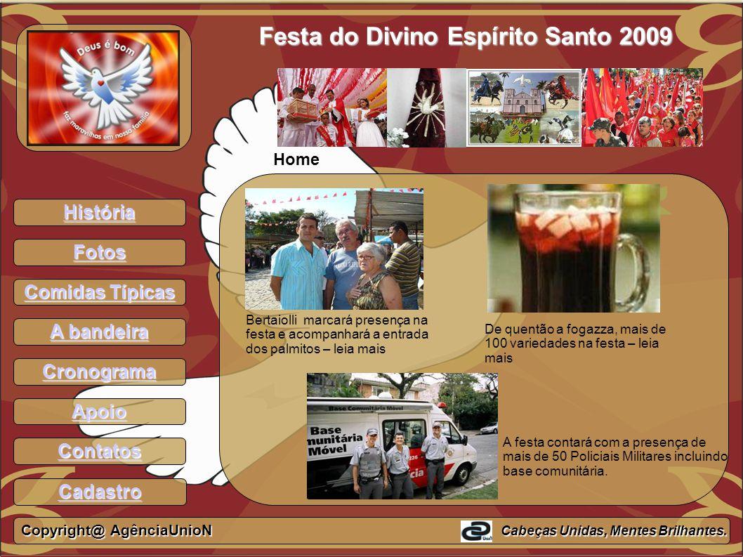 História Fotos Comidas Típicas Comidas Típicas A bandeira A bandeira Cronograma Apoio Contatos Festa do Divino Espírito Santo 2009 Bertaiolli marcará