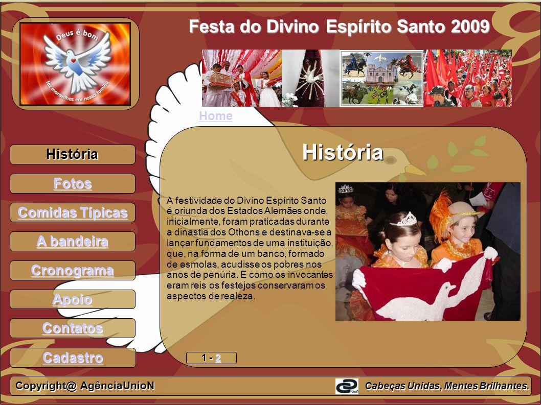 História Fotos Comidas Típicas Comidas Típicas A bandeira A bandeira Cronograma Apoio Contatos Festa do Divino Espírito Santo 2009 História A festivid