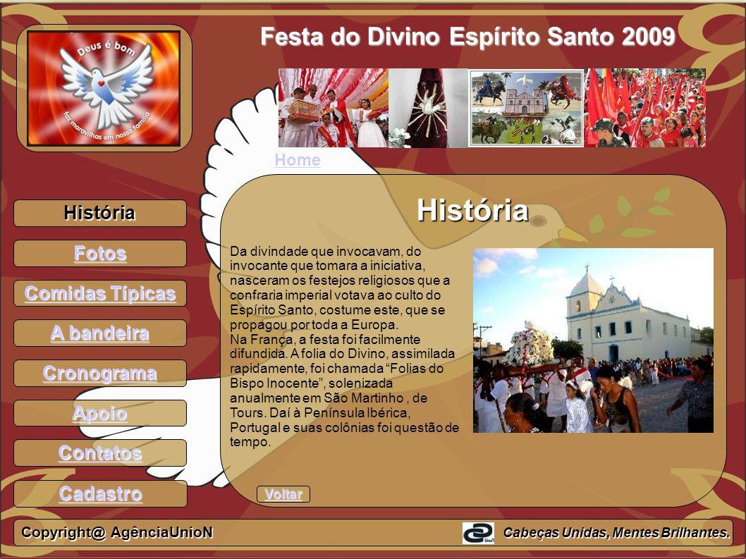 História Fotos Comidas Típicas Comidas Típicas A bandeira A bandeira Cronograma Apoio Contatos Festa do Divino Espírito Santo 2009 História Da divinda