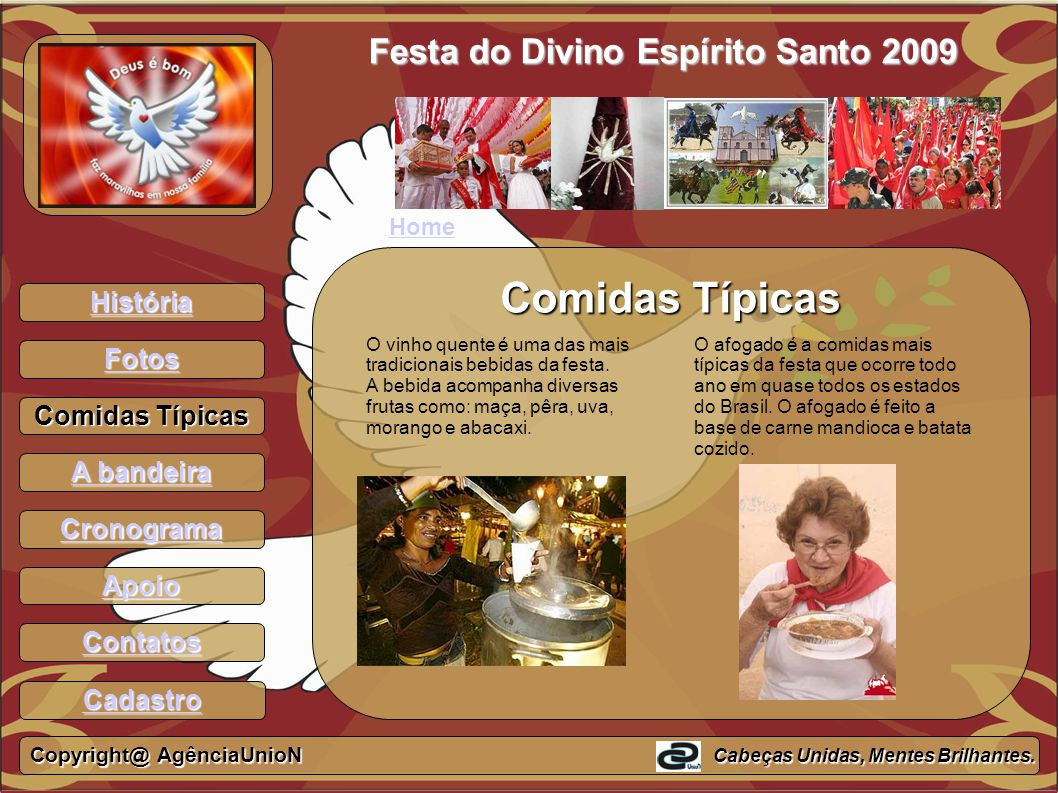 História Fotos Comidas Típicas A bandeira A bandeira Cronograma Apoio Contatos Festa do Divino Espírito Santo 2009 Comidas Típicas O vinho quente é um