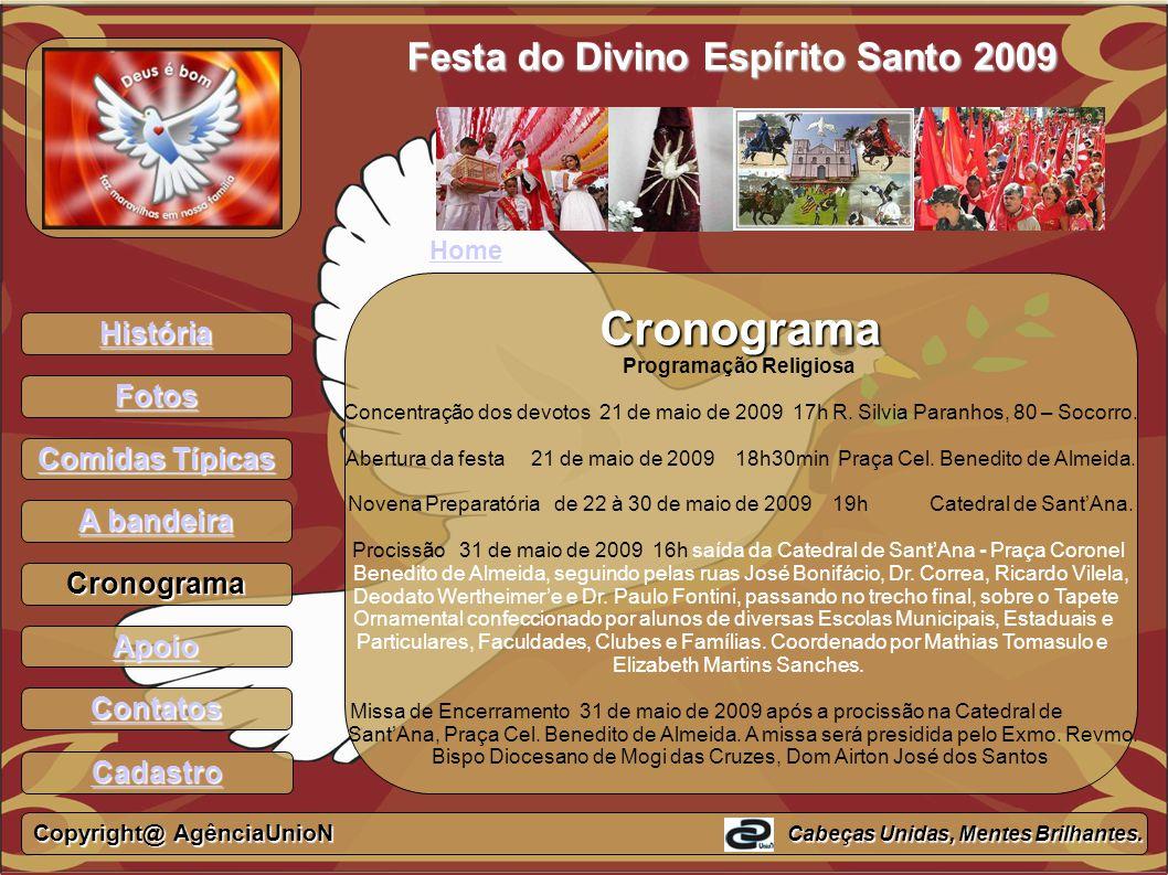História Fotos Comidas Típicas Comidas Típicas A bandeira A bandeiraCronograma Apoio Contatos Festa do Divino Espírito Santo 2009 Cronograma Programaç