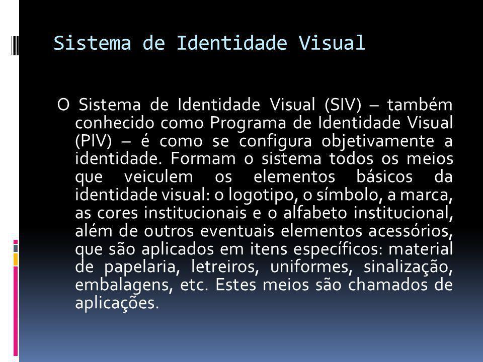 Sistema de Identidade Visual O Sistema de Identidade Visual (SIV) – também conhecido como Programa de Identidade Visual (PIV) – é como se configura ob