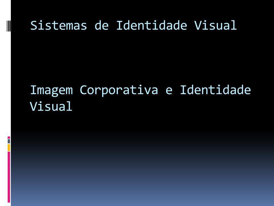 Sistemas de Identidade Visual Imagem Corporativa e Identidade Visual