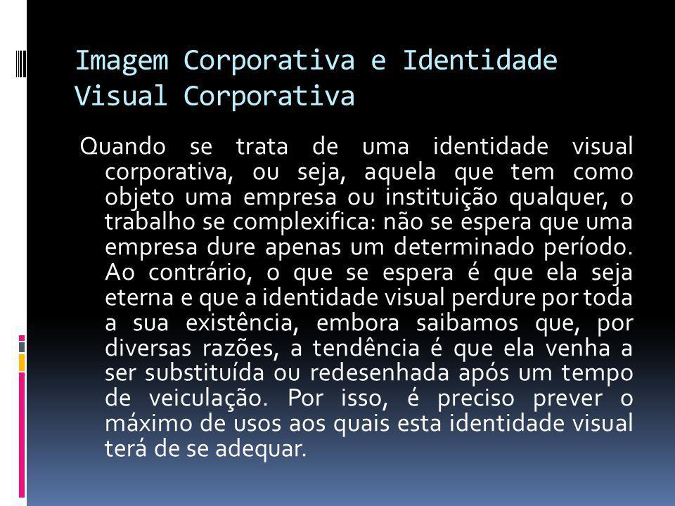Imagem Corporativa e Identidade Visual Corporativa Quando se trata de uma identidade visual corporativa, ou seja, aquela que tem como objeto uma empre