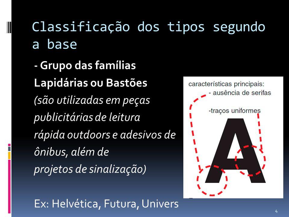Classificação dos tipos segundo a base - Grupo das famílias Lapidárias ou Bastões (são utilizadas em peças publicitárias de leitura rápida outdoors e