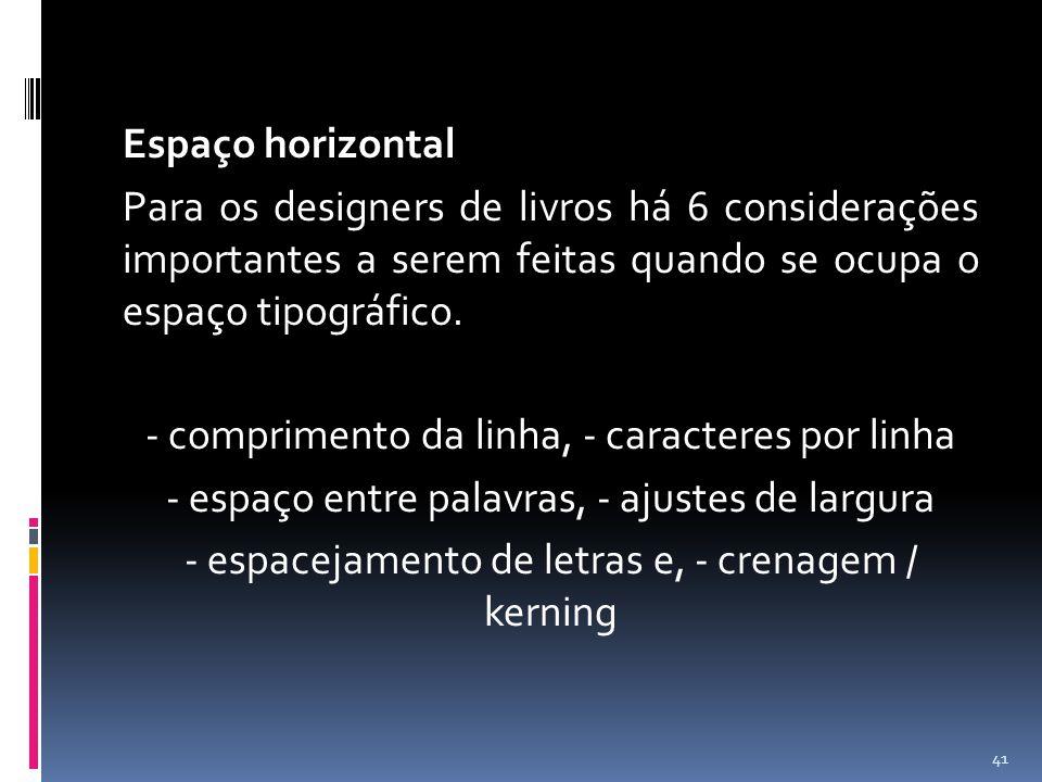 Espaço horizontal Para os designers de livros há 6 considerações importantes a serem feitas quando se ocupa o espaço tipográfico. - comprimento da lin