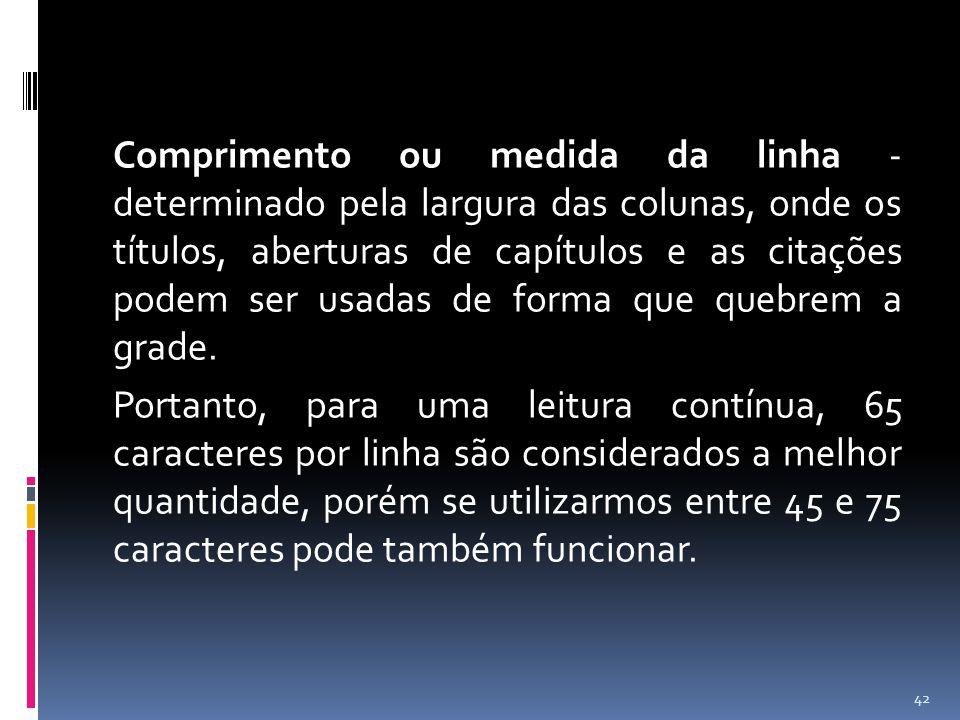 Comprimento ou medida da linha - determinado pela largura das colunas, onde os títulos, aberturas de capítulos e as citações podem ser usadas de forma
