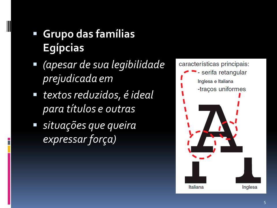 Grupo das famílias Egípcias (apesar de sua legibilidade prejudicada em textos reduzidos, é ideal para títulos e outras situações que queira expressar