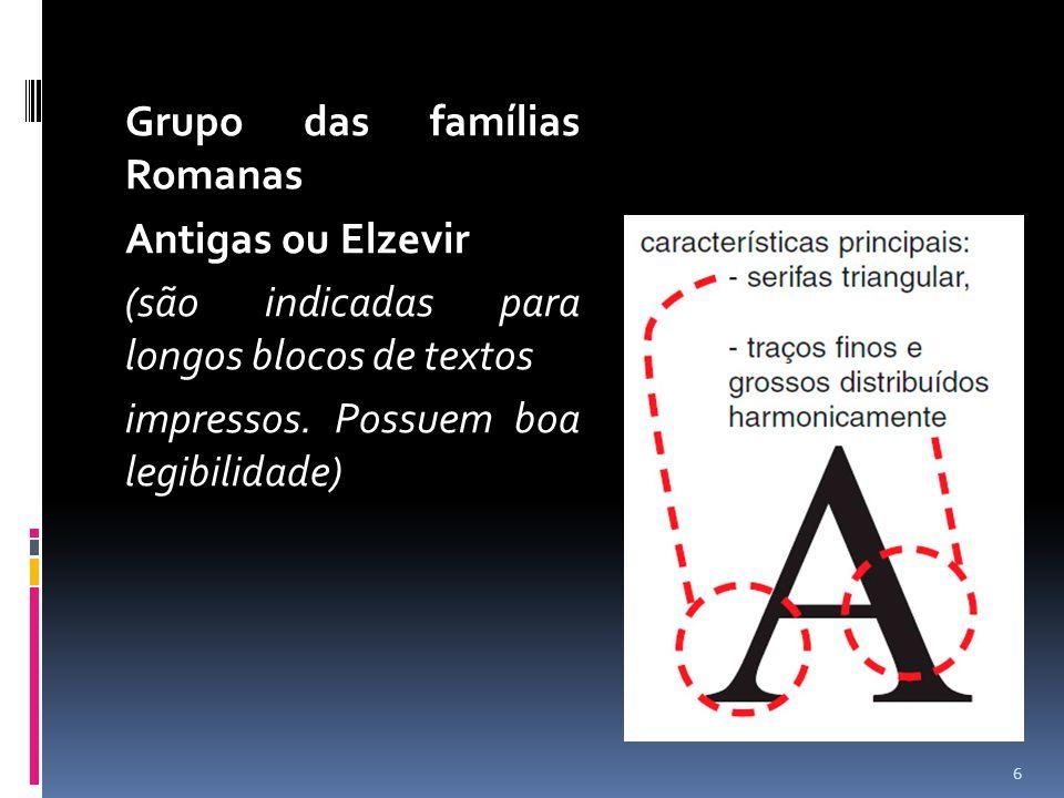 Grupo das famílias Romanas Antigas ou Elzevir (são indicadas para longos blocos de textos impressos. Possuem boa legibilidade) 6