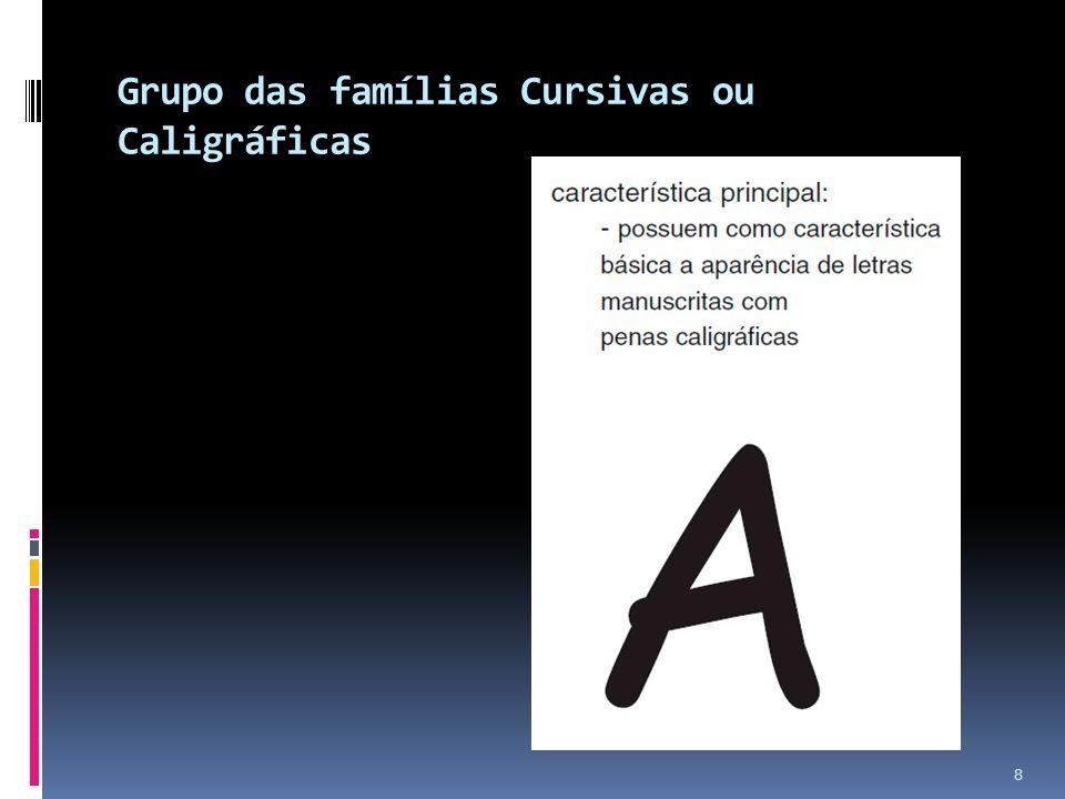 Grupo das famílias Cursivas ou Caligráficas 8