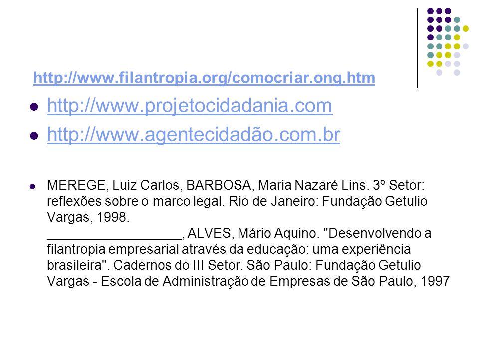 http://www.filantropia.org/comocriar.ong.htm http://www.projetocidadania.com http://www.agentecidadão.com.br MEREGE, Luiz Carlos, BARBOSA, Maria Nazaré Lins.