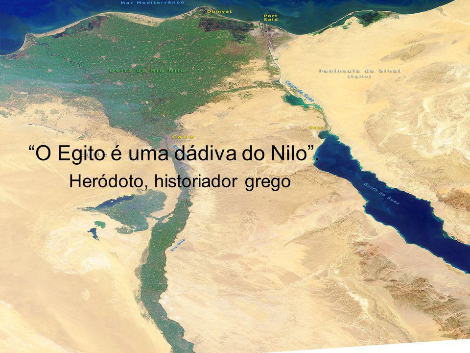 O Egito é uma dádiva do Nilo. Heródoto, historiador grego