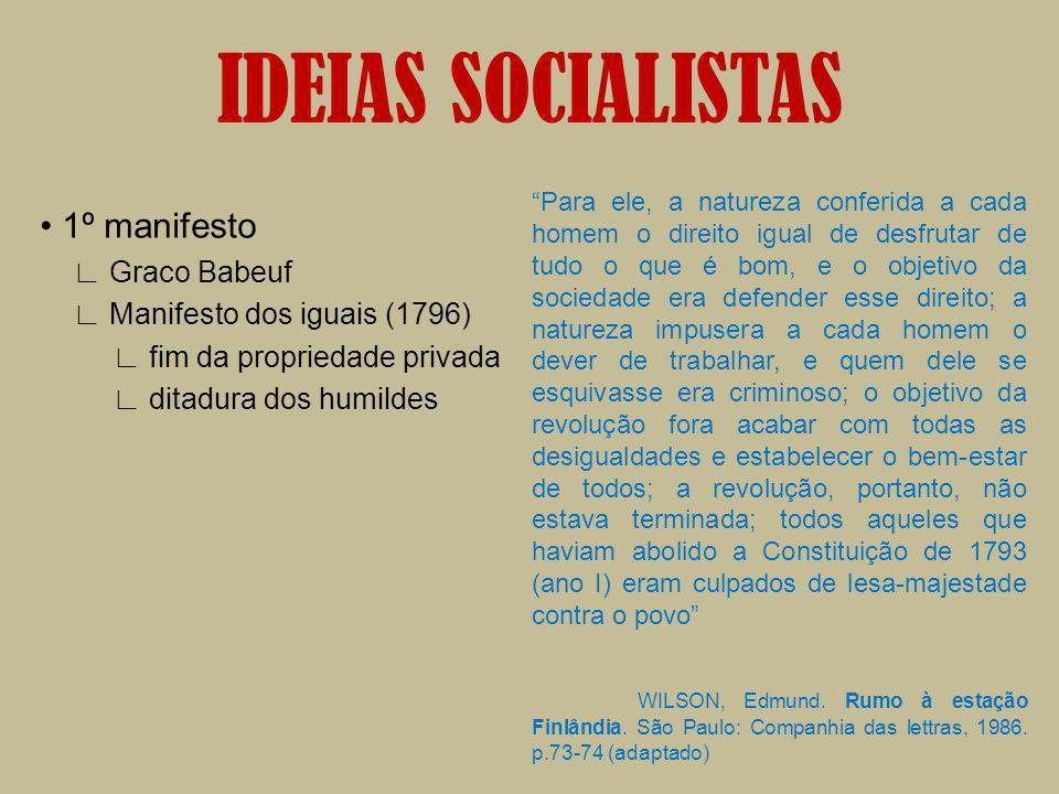 IDEIAS SOCIALISTAS 1º manifesto Graco Babeuf Manifesto dos iguais (1796) fim da propriedade privada ditadura dos humildes Para ele, a natureza conferi